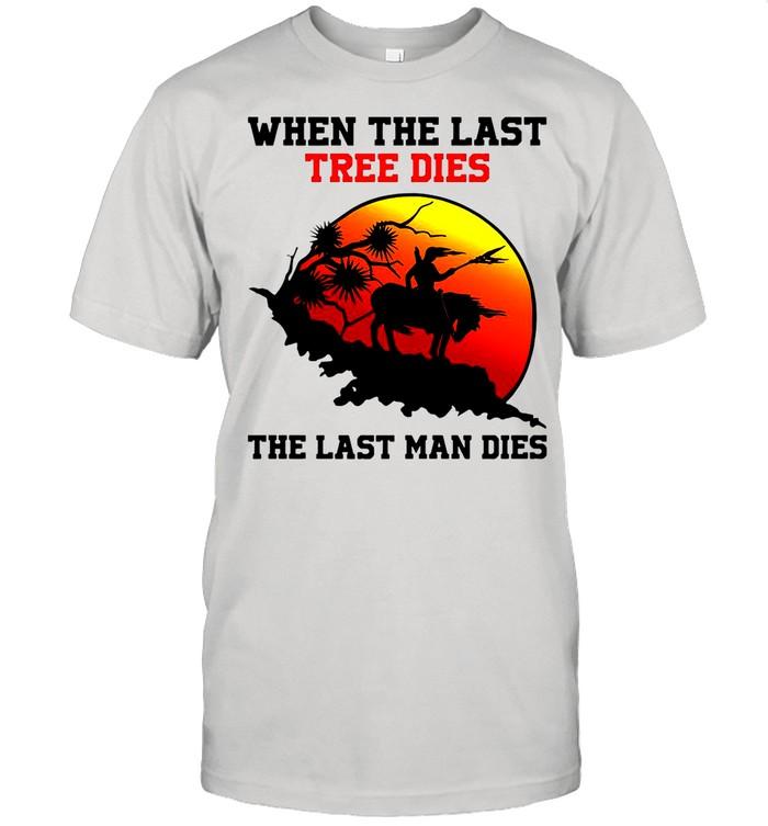 Attractive When The Last Tree Dies The Last Man Dies Vintage shirt Classic Men's T-shirt