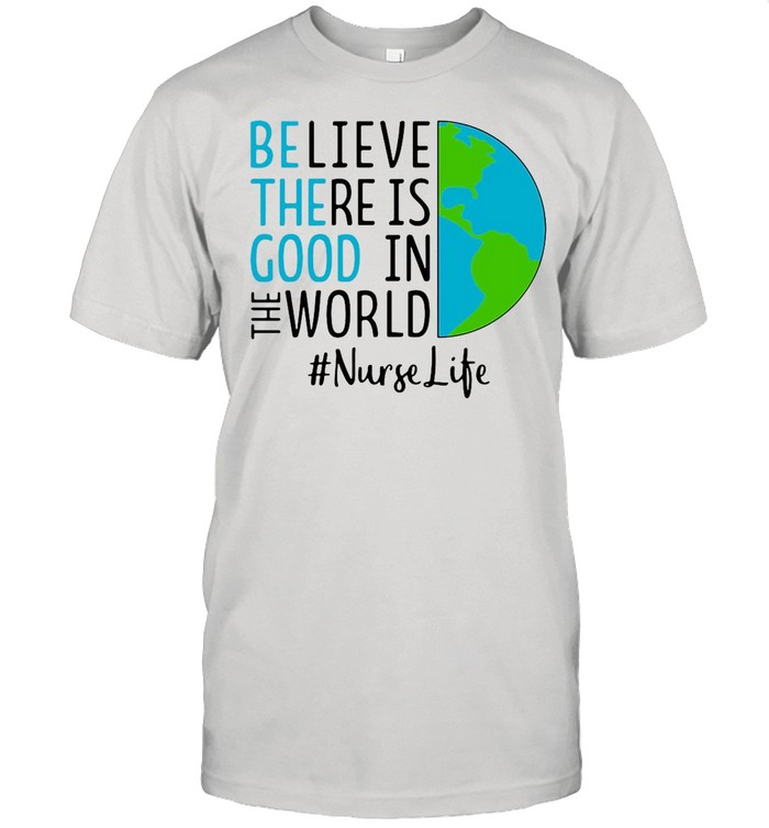 Believe There Is Good In The World Nurse Life shirt Classic Men's T-shirt