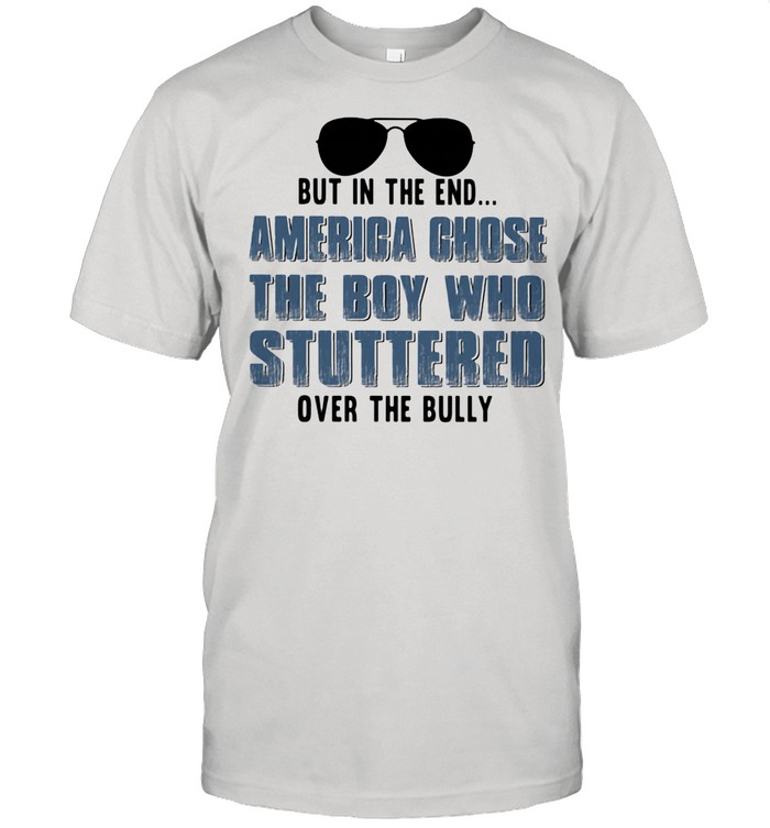 But In The End America Chose The Boy Who Stuttered Over The Bully Glass shirt Classic Men's T-shirt