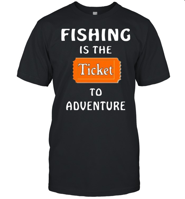 Fishing Is The Ticket To Adventure shirt Classic Men's T-shirt
