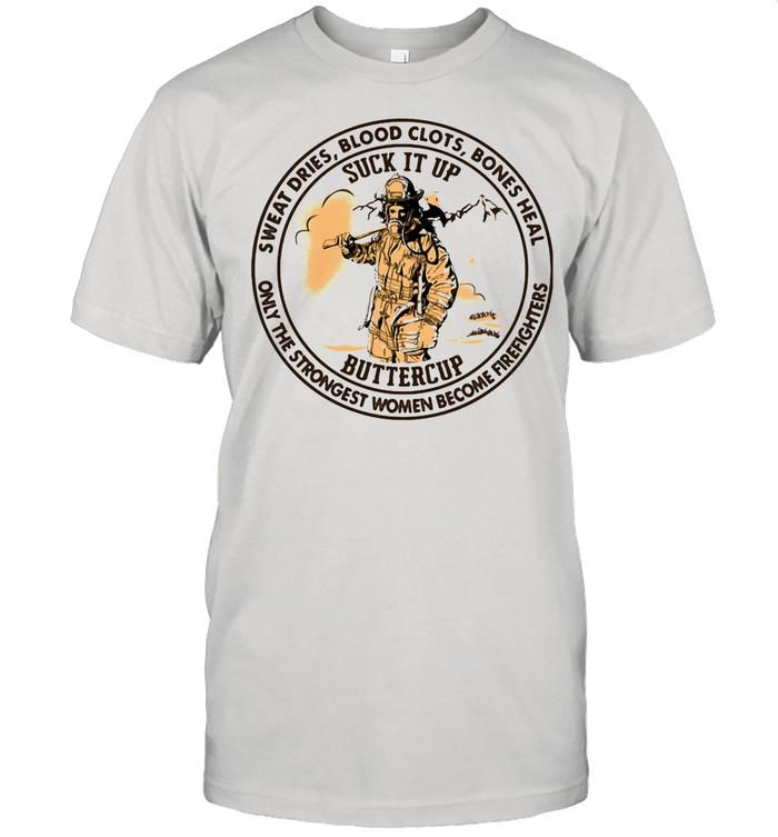 Sweat Dries Blood Clots Bones Heal Only The Strongest Women Become Firefighter Suck It Up Buttercup shirt Classic Men's T-shirt