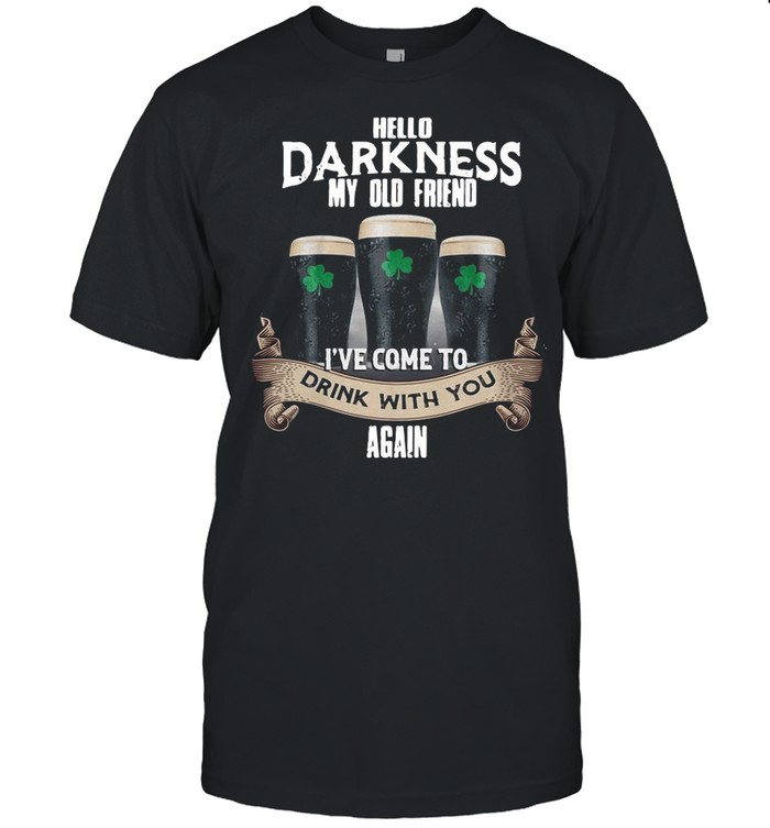 Hello Darkness My Old Friend I've Come To Drink With You Again Patrick's Day shirt Classic Men's T-shirt