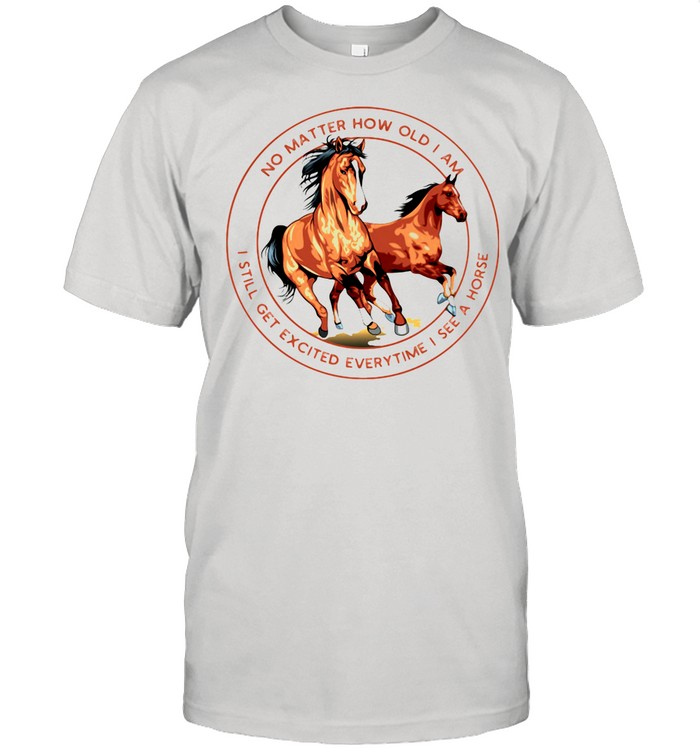 No Matter How Old I Am I Still Get Excited Everytime I See A Horse shirt Classic Men's T-shirt