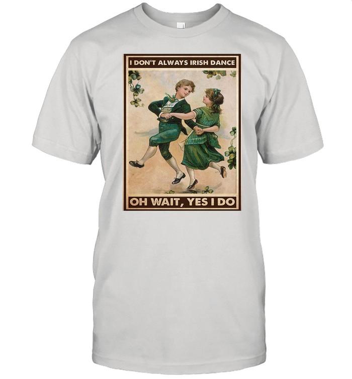 St Patrick's Day I Don't Always Irish Dance Oh Wait Yes I Do shirt Classic Men's T-shirt