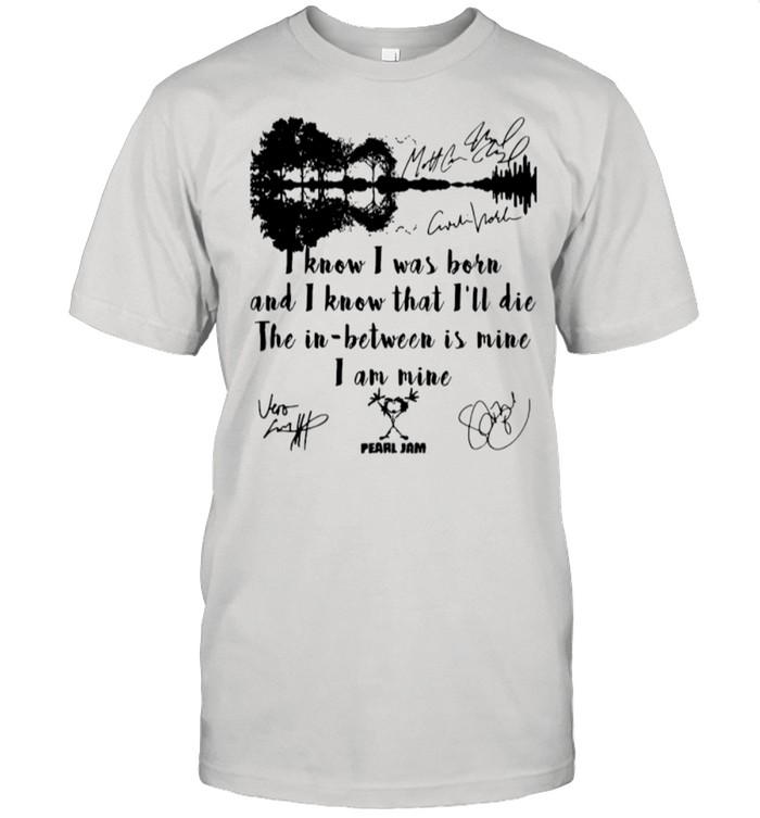 I Know I Was Born And I Know That I'll Die The In Between Is Mine shirt Classic Men's T-shirt