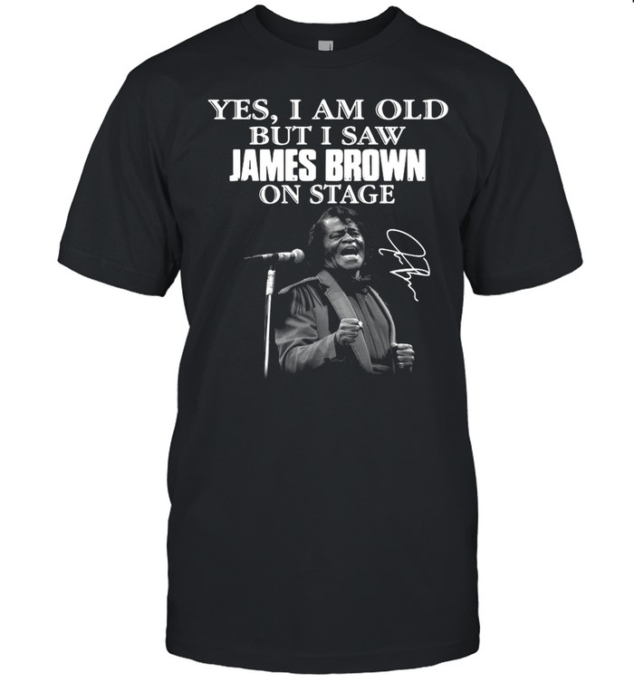 Yes I am old but I saw James Brown on stage signature shirt Classic Men's T-shirt