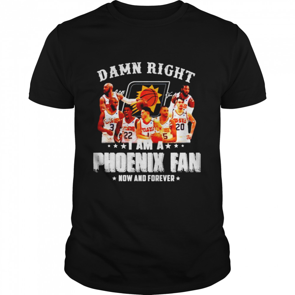 Damn right I am a Phoenix Suns fan now and forever signatures shirt Classic Men's T-shirt
