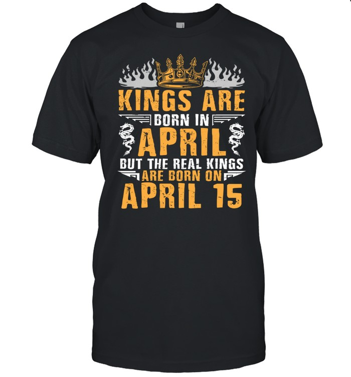 Kings Are Born In April The Real Kings Are Born On April 15 shirt Classic Men's T-shirt