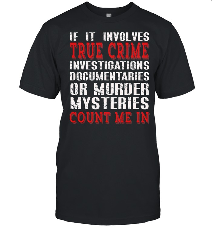 If it involves true crime investigations documentaries or murder mysteries count me in essential shirt Classic Men's T-shirt