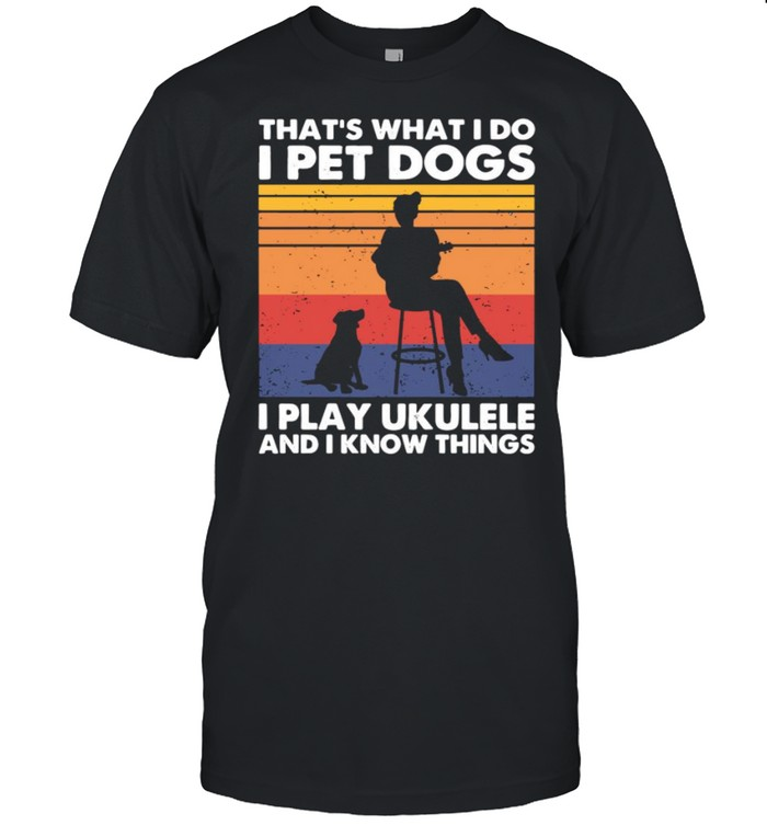 That's What I Do I Pet Dogs I Play Ukulele And I Know Things Vintage  Classic Men's T-shirt