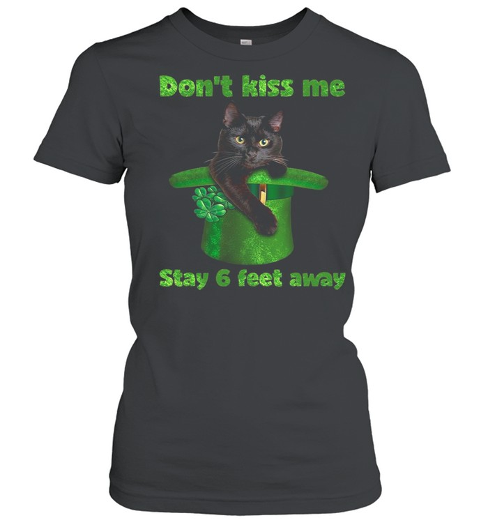 black cat dont kiss me stay six feet away happy st patricks day 2021 shirt classic womens t shirt