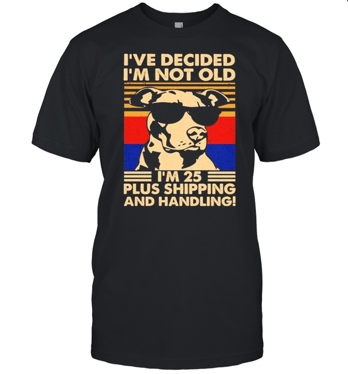 Dog Ive decided I'm not old Im 25 plus shipping and handling shirt Classic Men's T-shirt