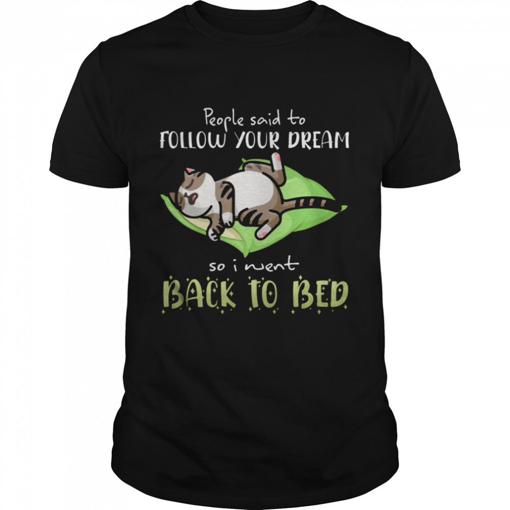 Cat People Said To Follow Your Dream So I Went Back To Bed shirt Classic Men's T-shirt