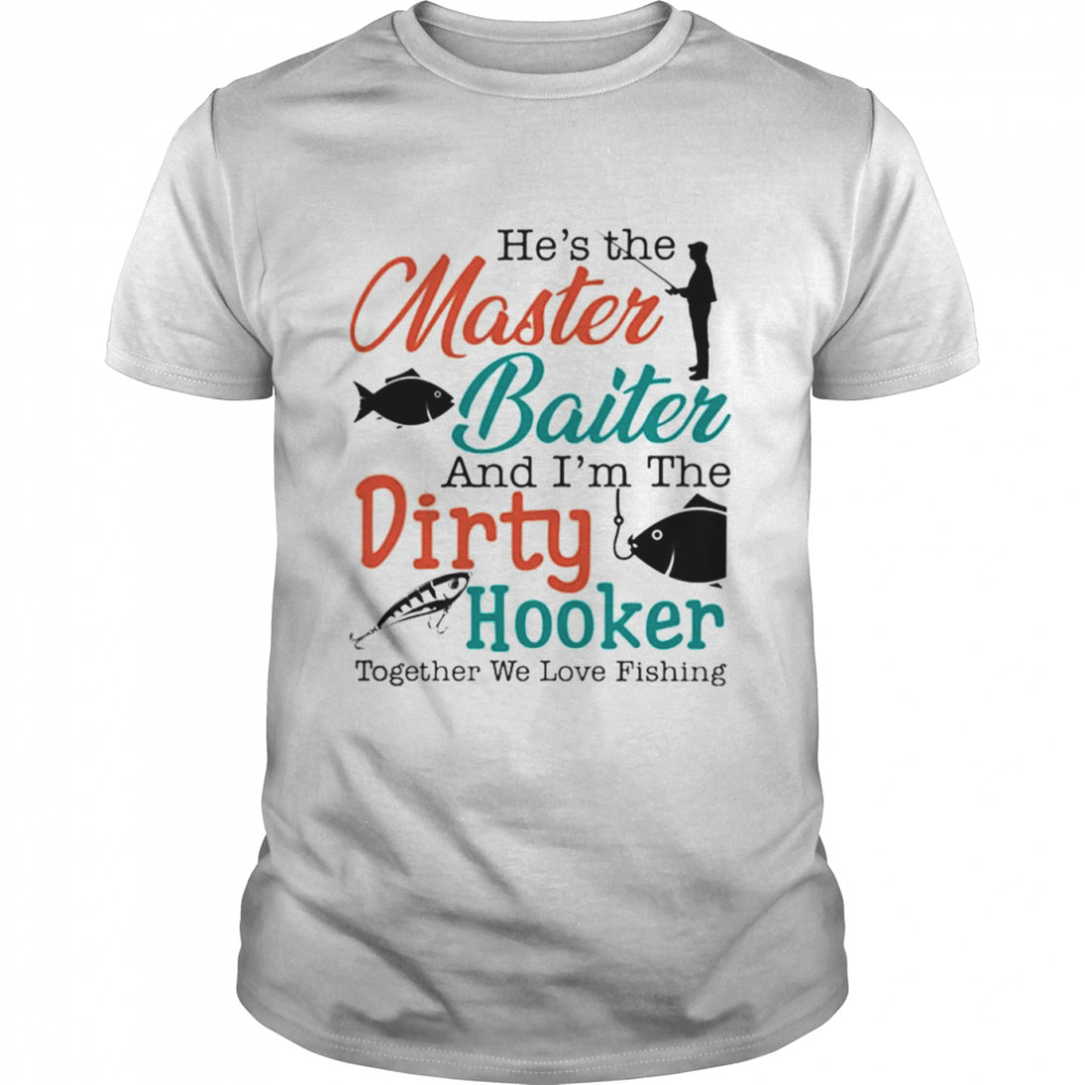 He's the master baiter and I'm the dirty hooker together we love fishing shirt Classic Men's T-shirt