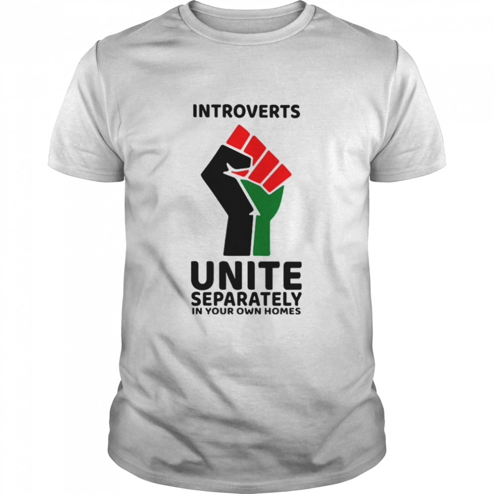 Introverts Unite separately In your own homes shirt Classic Men's T-shirt