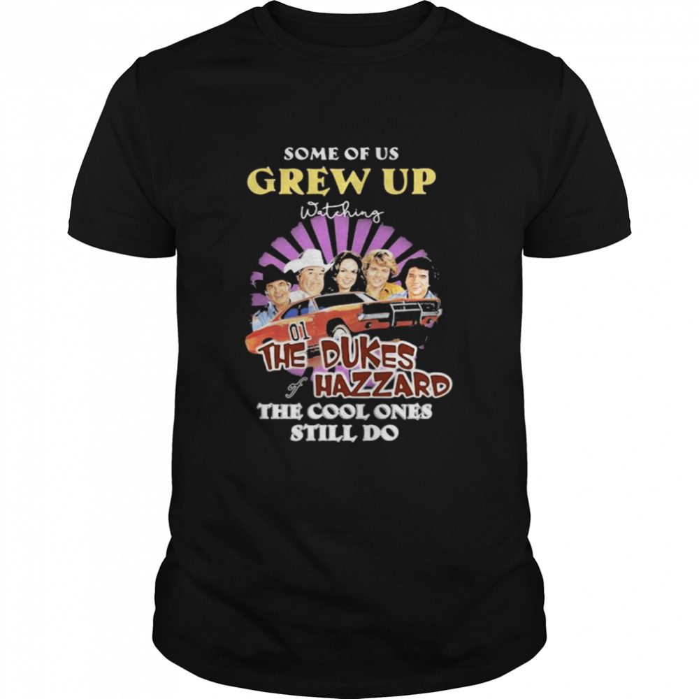 Some Of Us Grew Up The Dukes Hazzard The Cool Ones Still Do  Classic Men's T-shirt