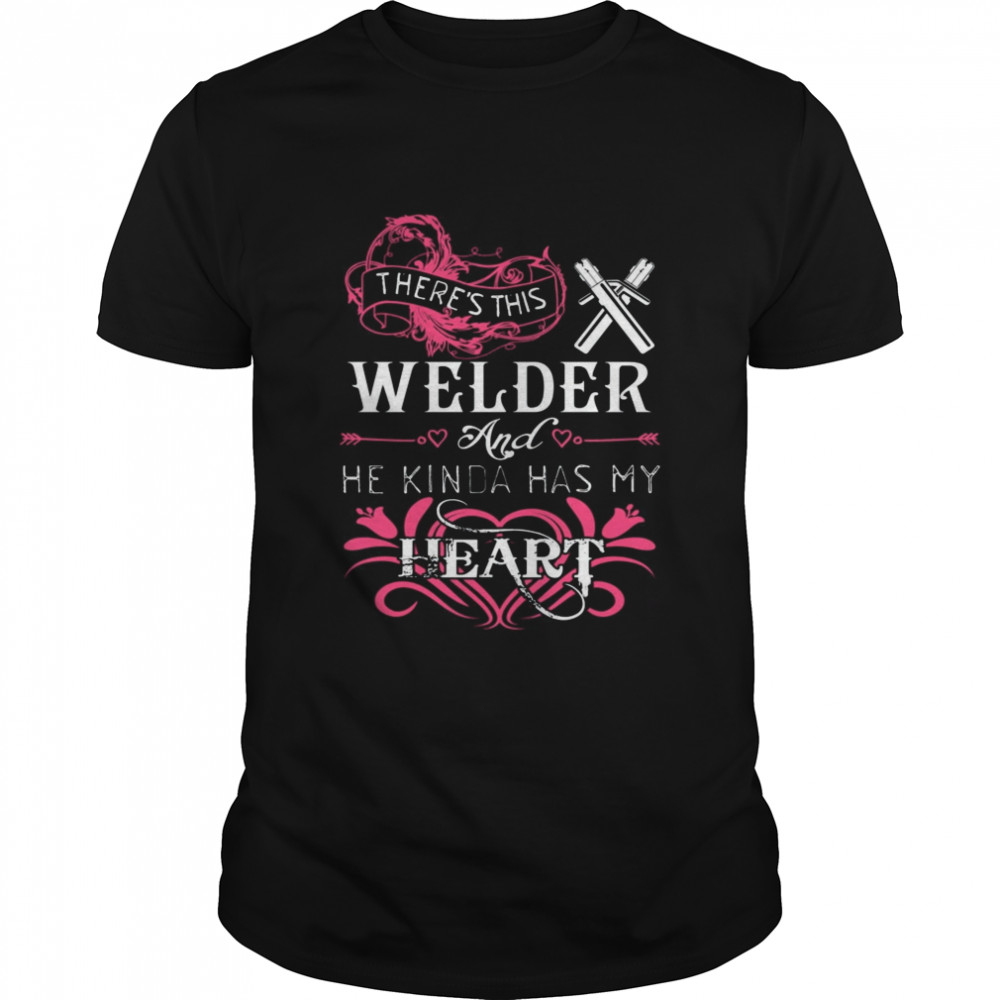 Theres This Welder And He Kinda Has My Heart shirt Classic Men's T-shirt