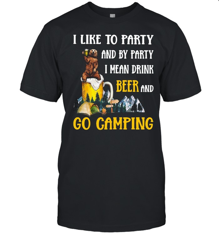 Camping Beer Bear I Like To Party And By Party I Mean Drink Beer And Go Camping T-shirt Classic Men's T-shirt