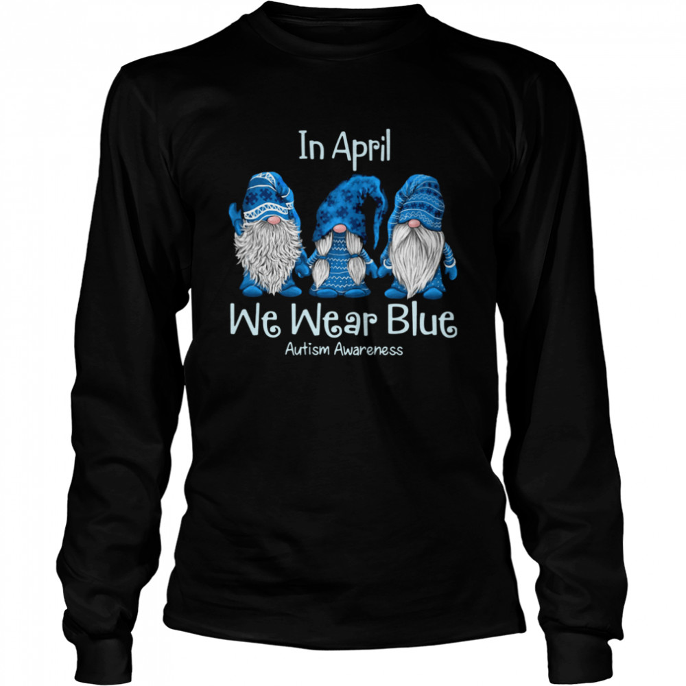 gnomes in april we wear blue autism awareness  long sleeved t shirt