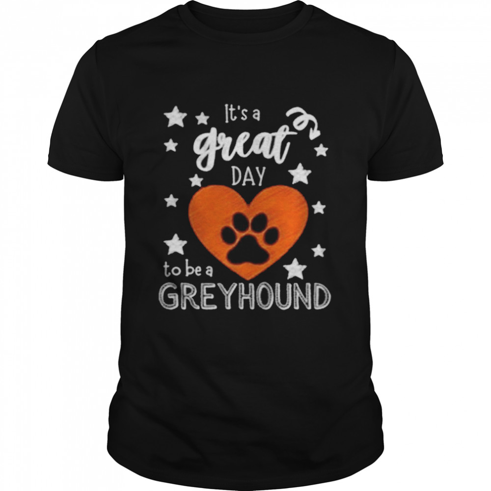 It's A Great Day To Be A Greyhound  Classic Men's T-shirt