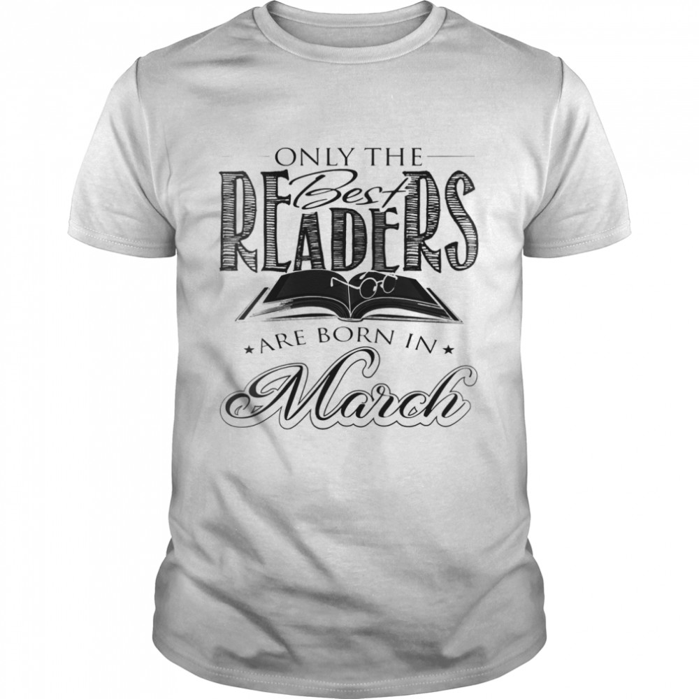 Only the best leaders are born in march shirt Classic Men's T-shirt