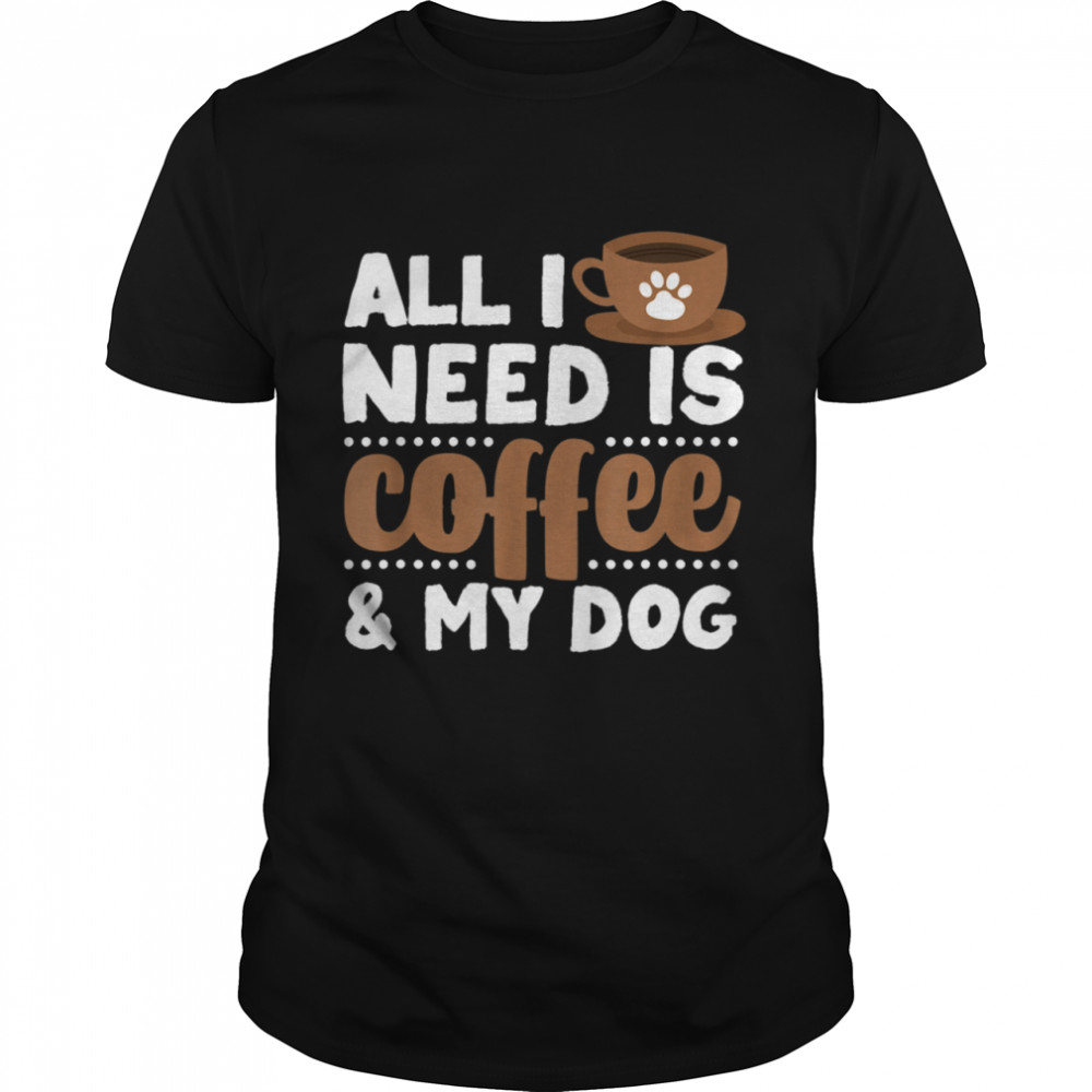 All I Need Is Coffee My Dog Dog Breeds  Classic Men's T-shirt