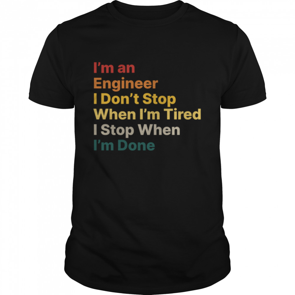 I Don't Stop When I Am Tired Engineer Motivational Quote shirt Classic Men's T-shirt