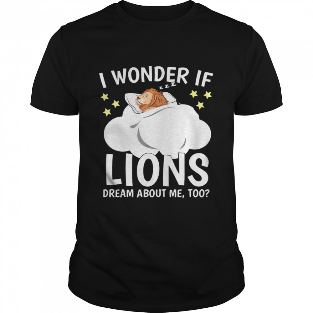 I Wonder If Lion Dream About Me Too  Classic Men's T-shirt