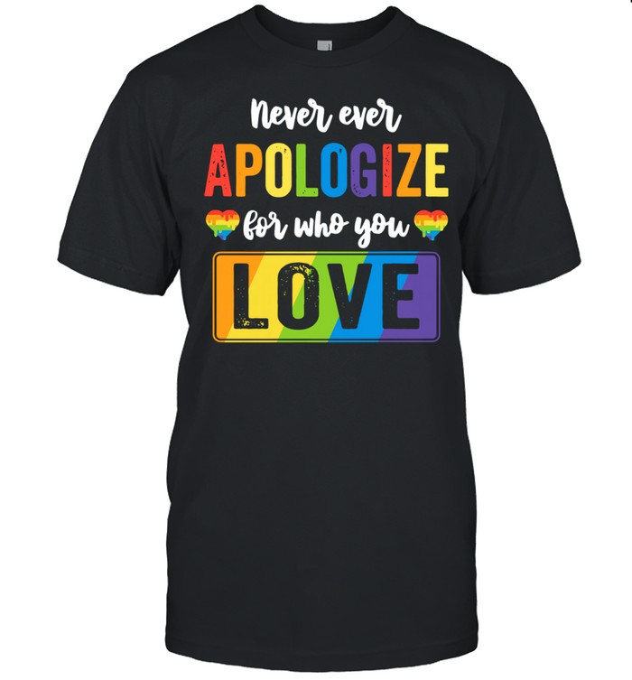 LGBT never ever apologize for who you love shirt Classic Men's T-shirt