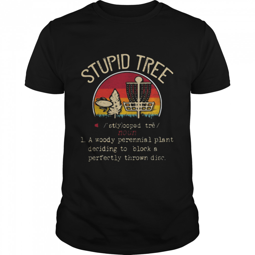 Stupid Tree A Woody Perennial Plant Deciding To Block A Perfectly Thrown Disc Vintage  Classic Men's T-shirt