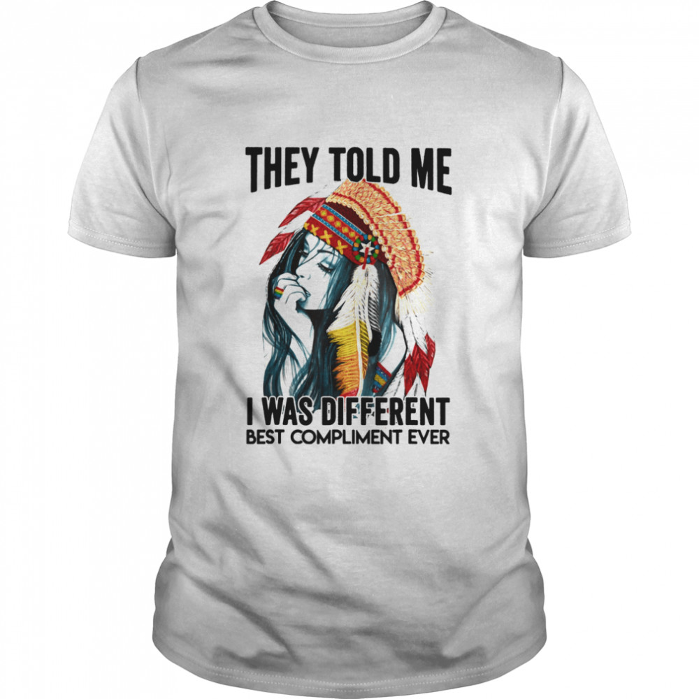 They Told Me I Was Different Best Compliment Ever Native  Classic Men's T-shirt