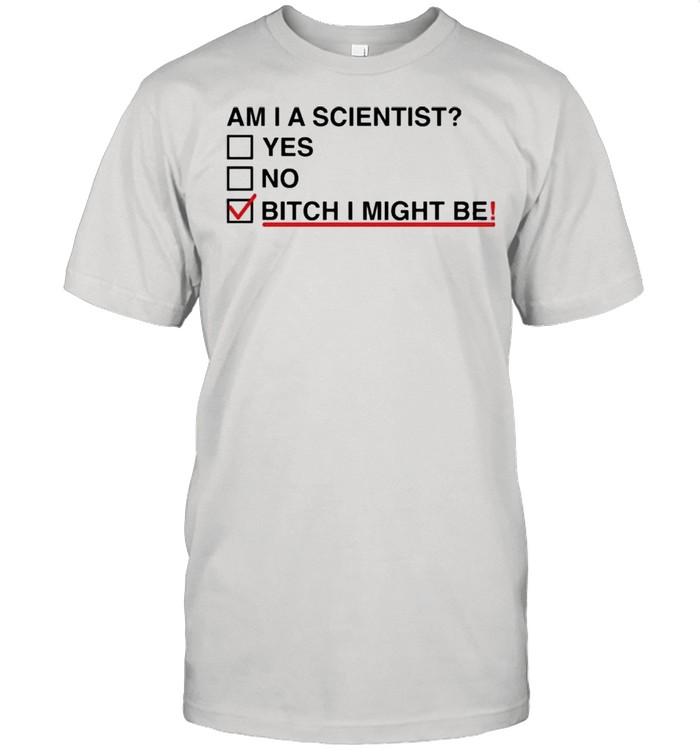 Am I A Scientist Yes No Bitch I Might Me  Classic Men's T-shirt