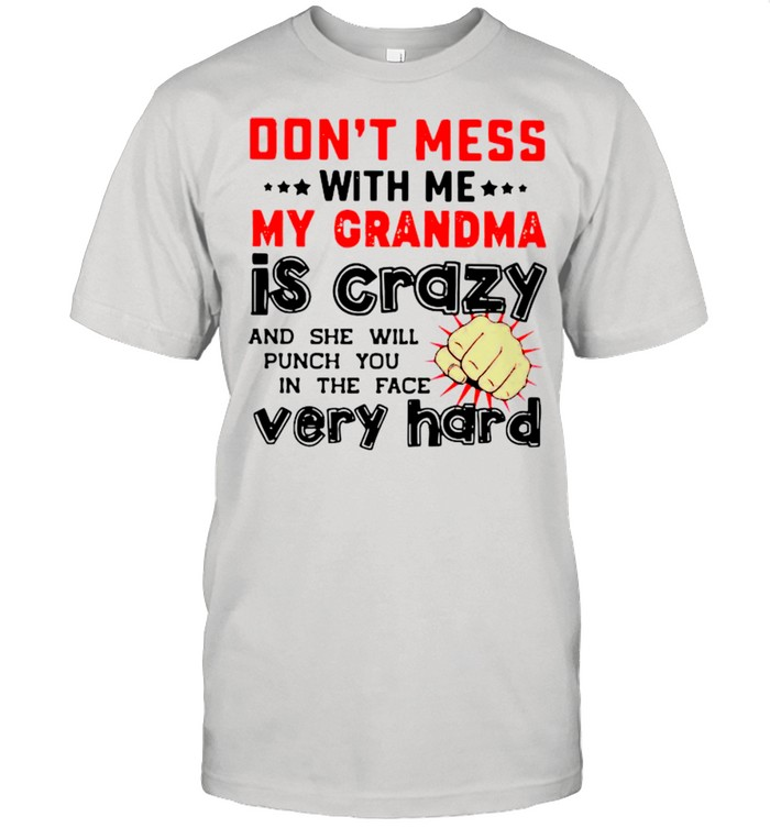 Don't Mess With Me My Grandma Is Crazy And She Will Punch You In The Face Very Hard  Classic Men's T-shirt