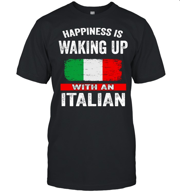 Happiness Is Waking Up With An Italian T-shirt Classic Men's T-shirt