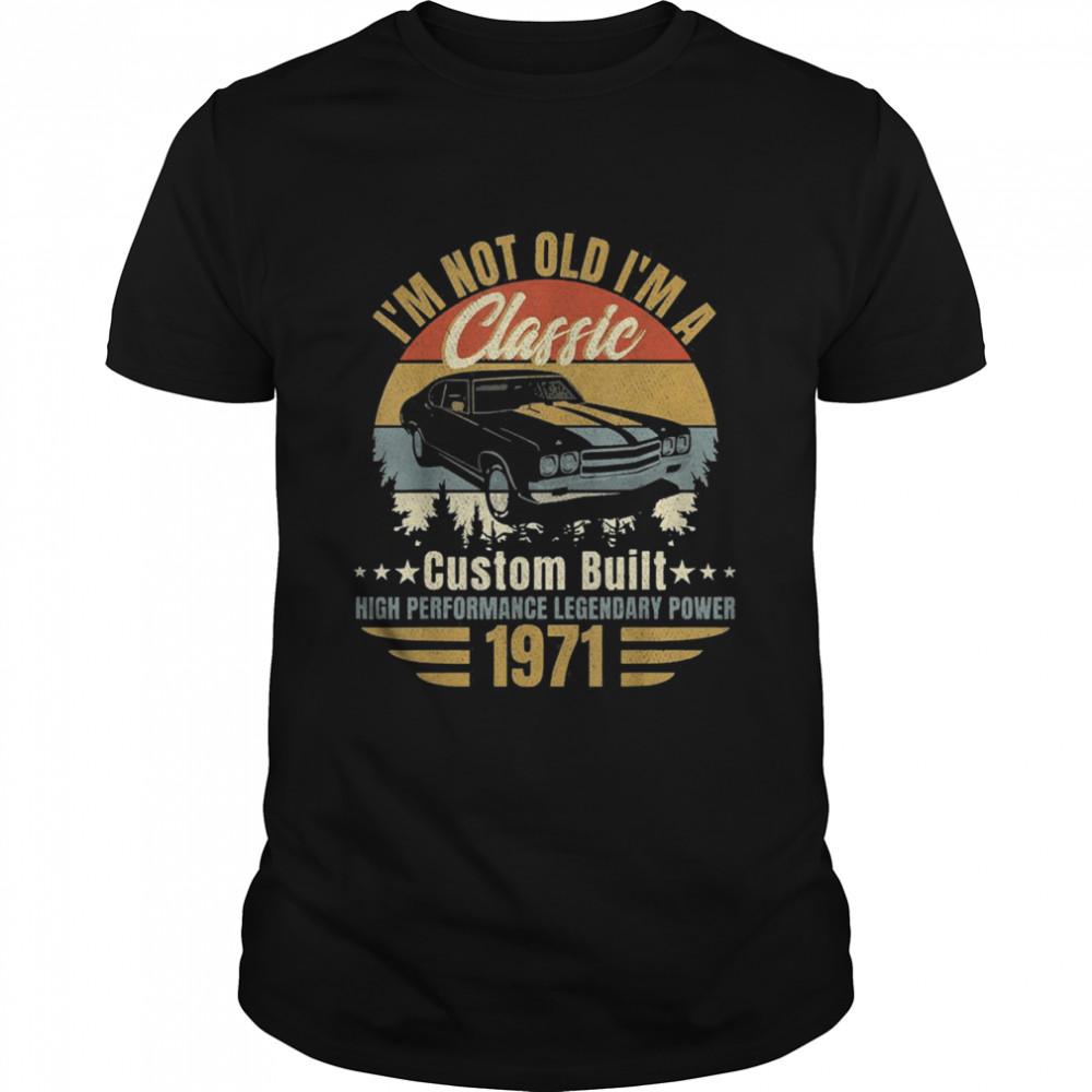 I am not old I am a classic born 1971 vintage shirt Classic Men's T-shirt