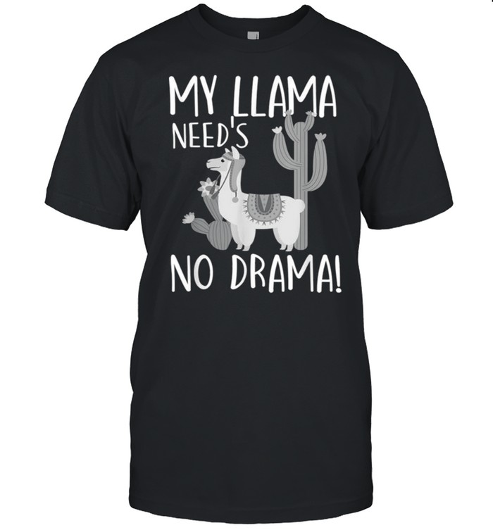 My Llama Need's No Drama! Funny Llamas Camelid Lovers Gift  Classic Men's T-shirt