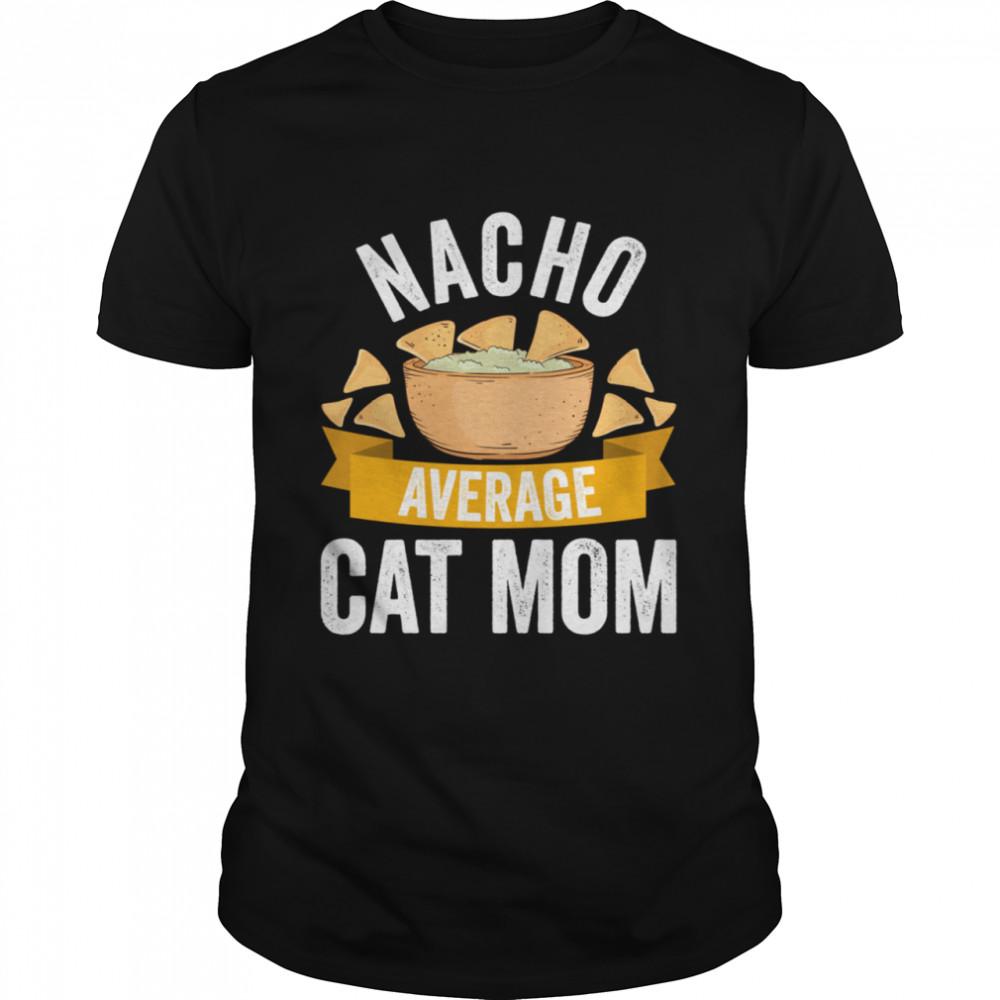 Nacho Average Cat Mom  Matching Family Cinco De Mayo shirt Classic Men's T-shirt