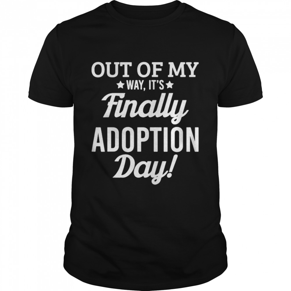 Out of my way its finally adoption day shirt Classic Men's T-shirt