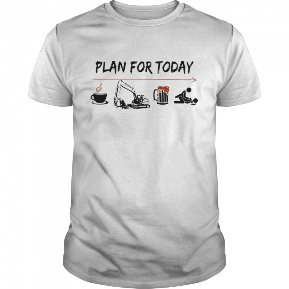 Plan for today Coffee Excavator Beer and Sex shirt Classic Men's T-shirt