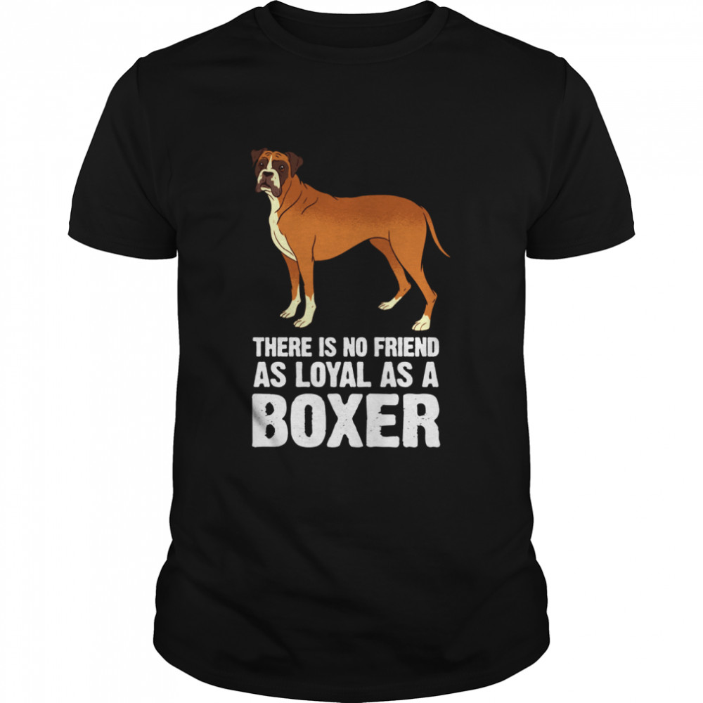 There is no Friend as Loyal as a Boxer Dog Breed shirt Classic Men's T-shirt