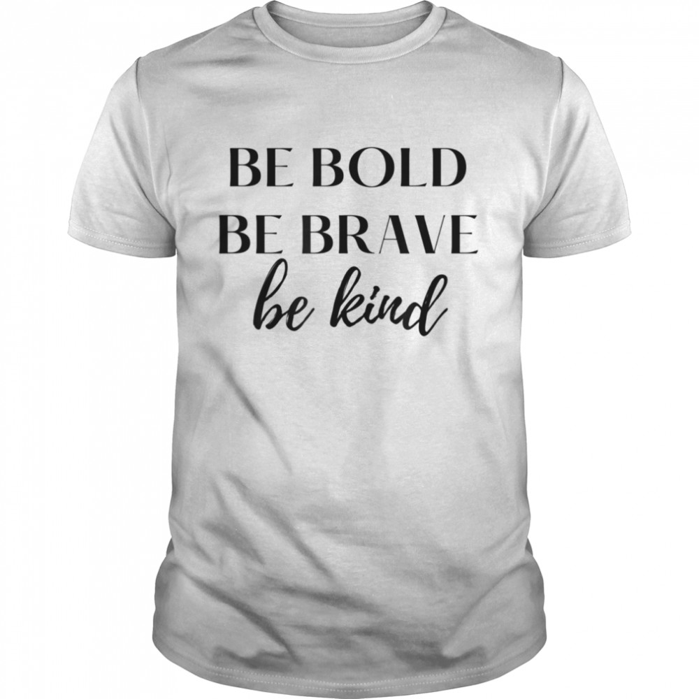 Be Bold Be Brave Be Kind  Classic Men's T-shirt