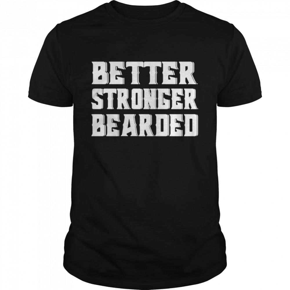 Better Stronger Bearded  Classic Men's T-shirt