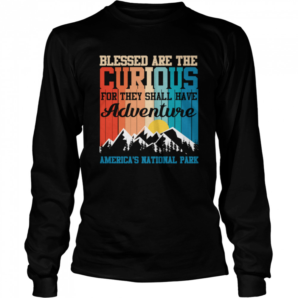 blessed are the curious for they shall have adventures  long sleeved t shirt