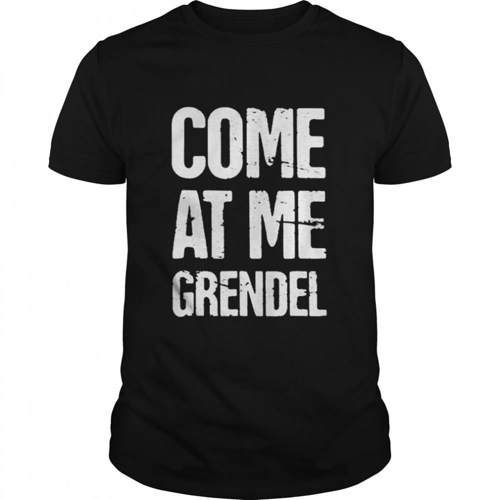 Come at me grendel shirt Classic Men's T-shirt