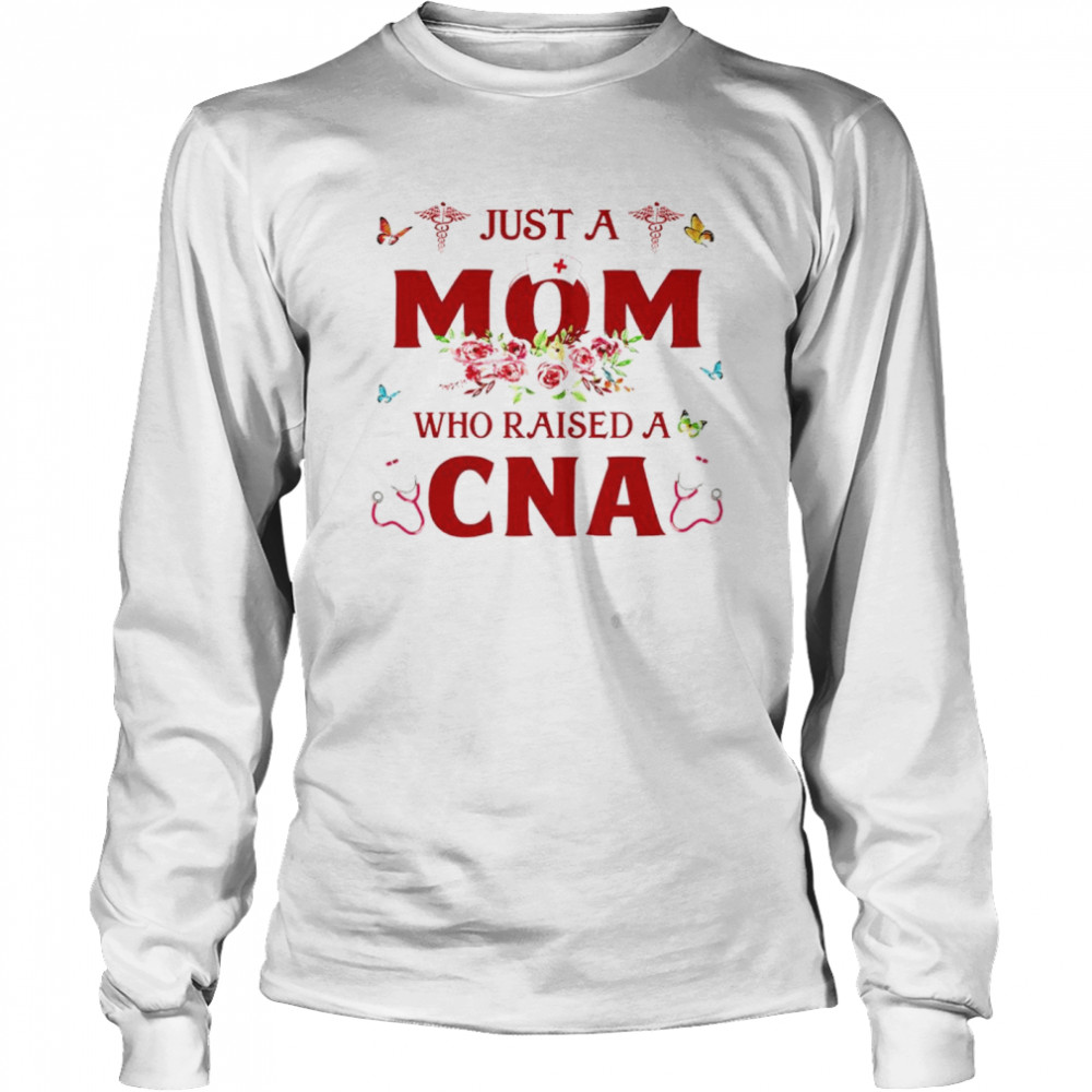 just a mom who raised a cna shirt long sleeved t shirt