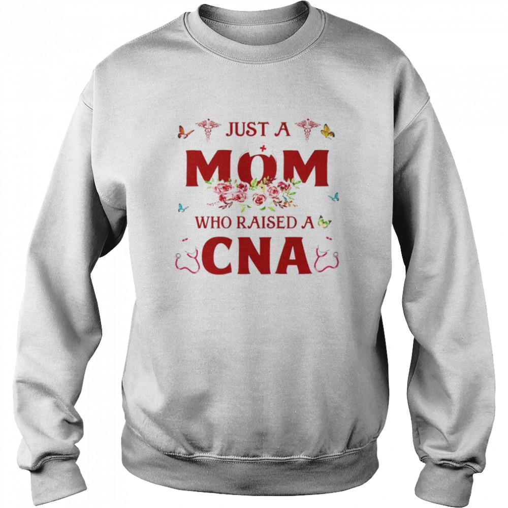 just a mom who raised a cna shirt unisex sweatshirt
