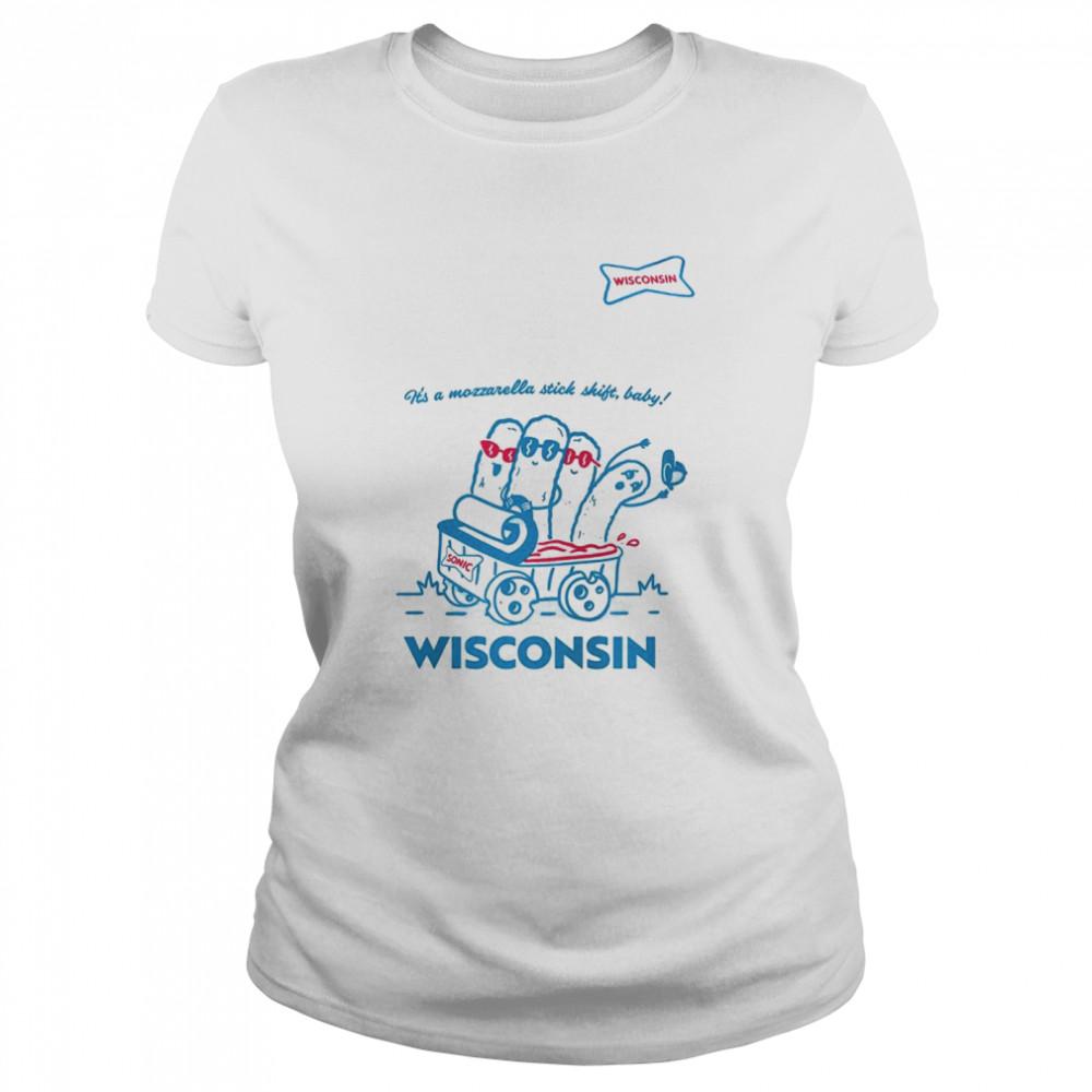 sonic its a mozzarella stick shift baby wisconsin shirt classic womens t shirt