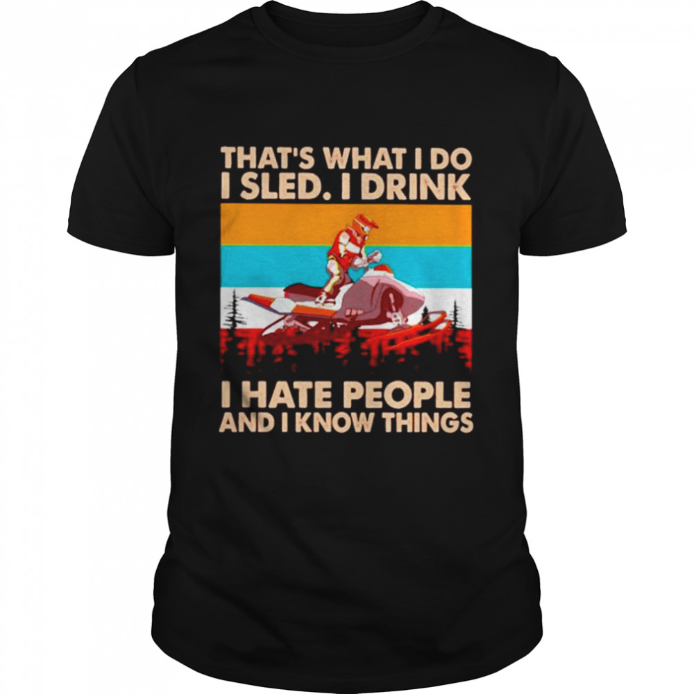 That's what I do I sled I drink I hate people and I know things vintage shirt Classic Men's T-shirt