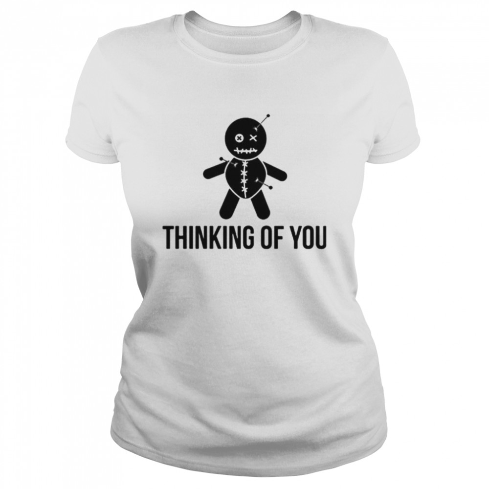 thinking of you voodoo doll shirt classic womens t shirt