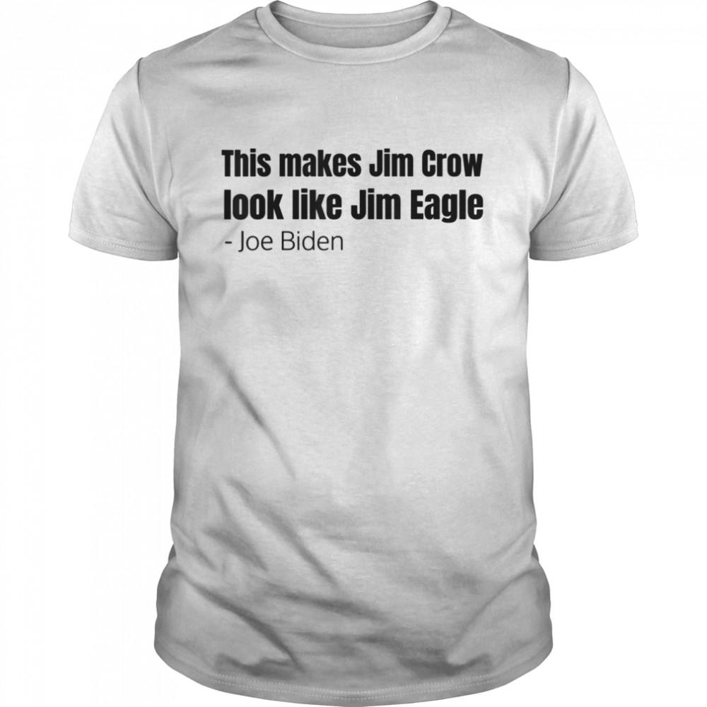 This Makes Jim Crow Look Like Jim Eagle  Classic Men's T-shirt